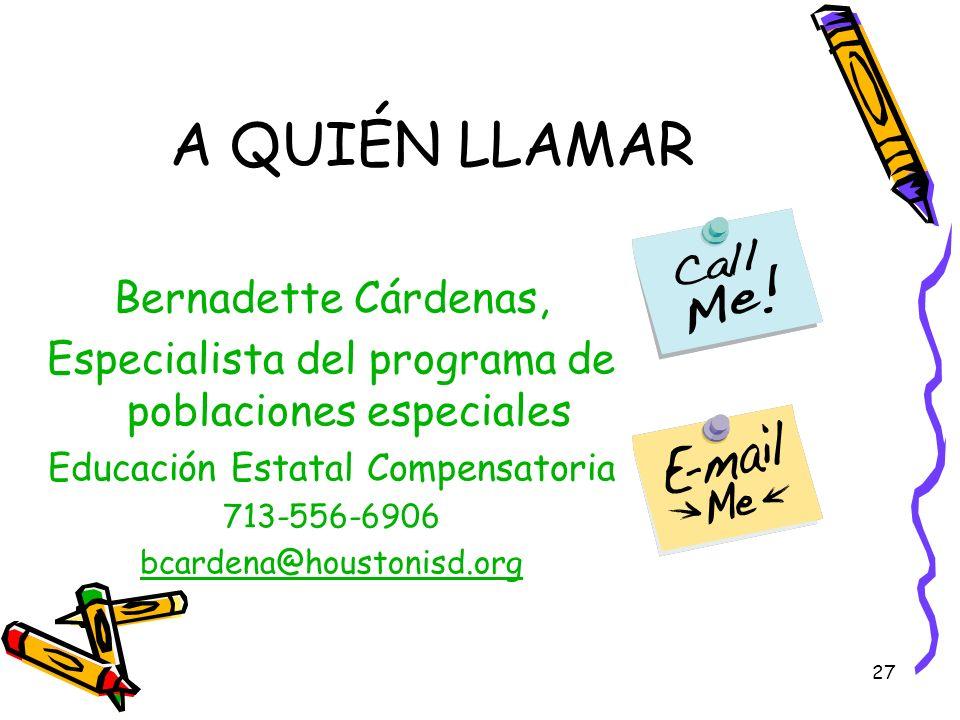 27 A QUIÉN LLAMAR Bernadette Cárdenas, Especialista del programa de poblaciones especiales Educación Estatal Compensatoria 713-556-6906 bcardena@houst
