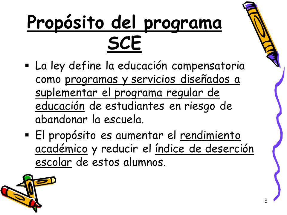 3 Propósito del programa SCE La ley define la educación compensatoria como programas y servicios diseñados a suplementar el programa regular de educac