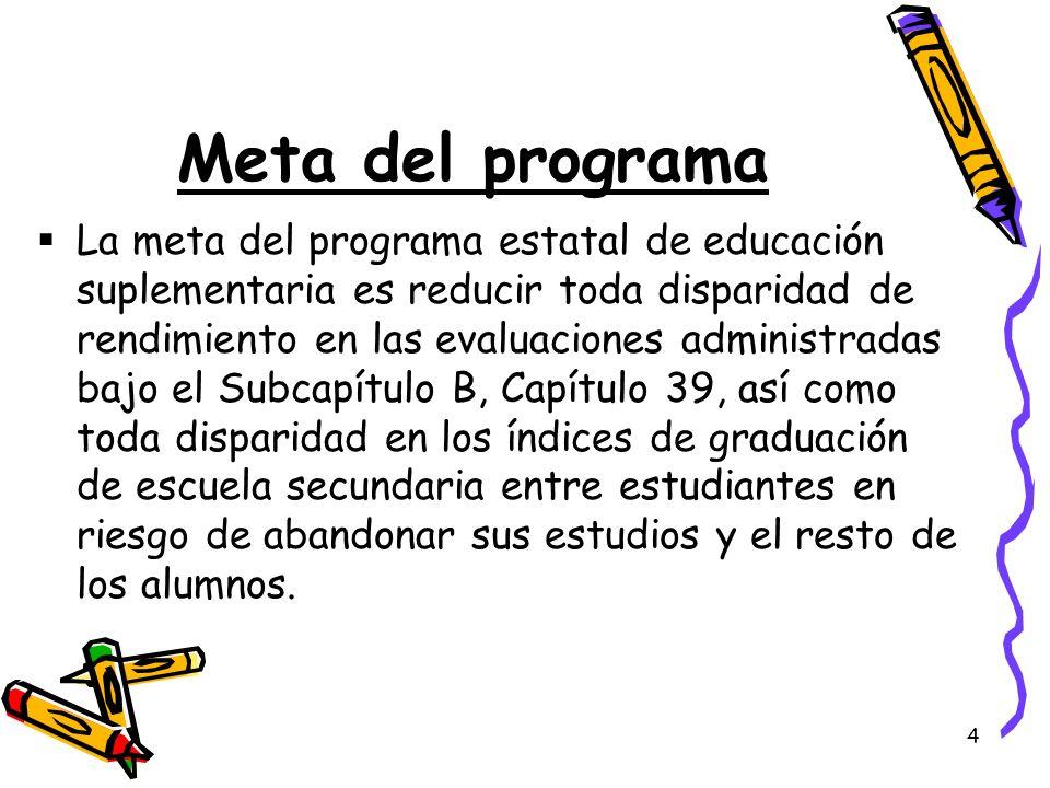 4 Meta del programa La meta del programa estatal de educación suplementaria es reducir toda disparidad de rendimiento en las evaluaciones administrada