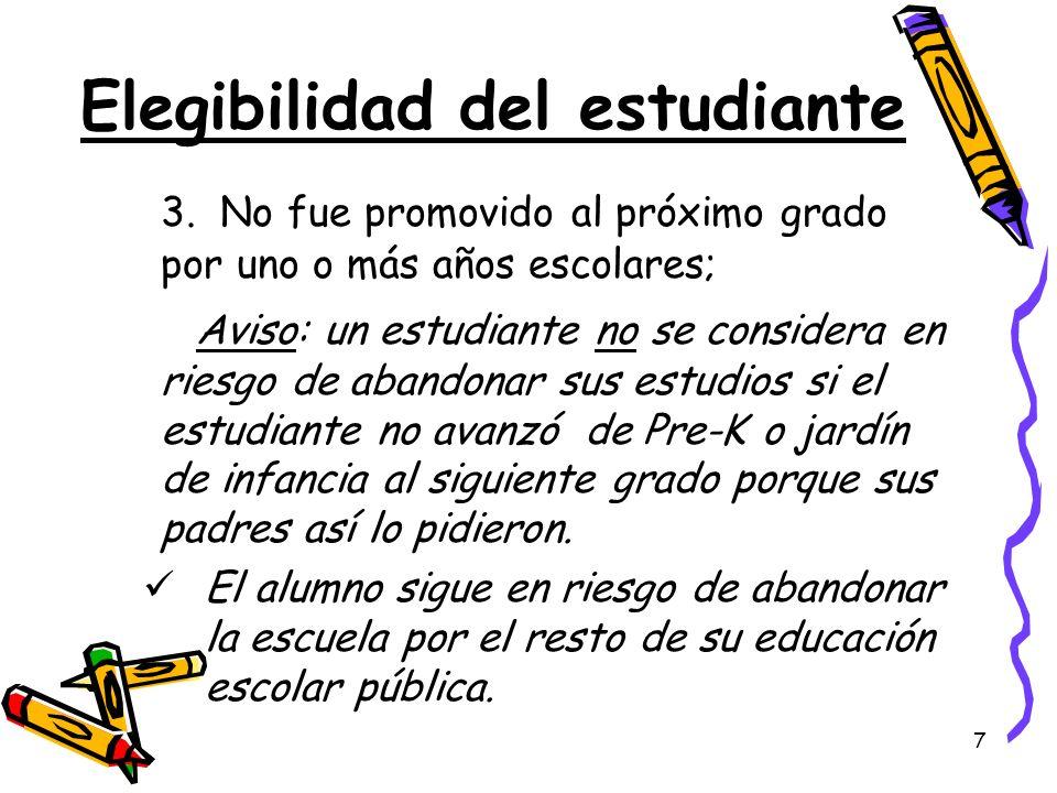 7 Elegibilidad del estudiante 3. No fue promovido al próximo grado por uno o más años escolares; Aviso: un estudiante no se considera en riesgo de aba