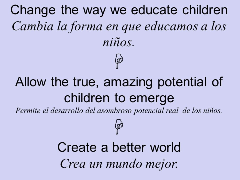 Change the way we educate children Cambia la forma en que educamos a los niños.