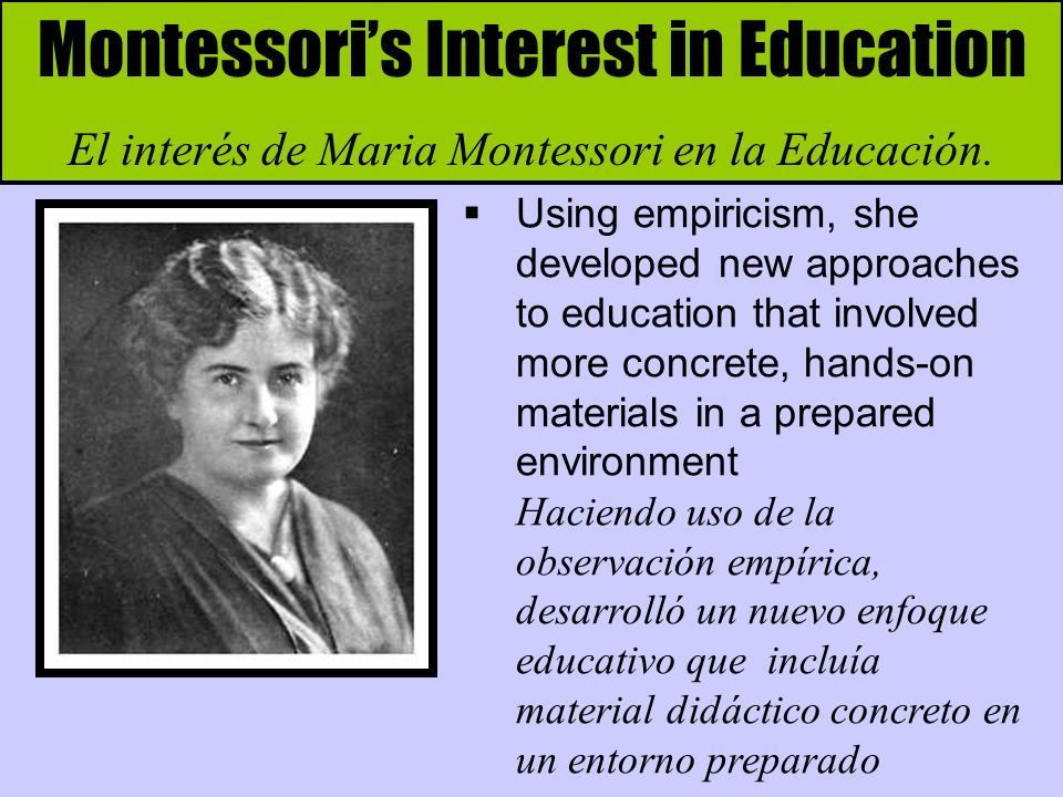 Montessoris Interest in Education El interés de Maria Montessori en la Educación.