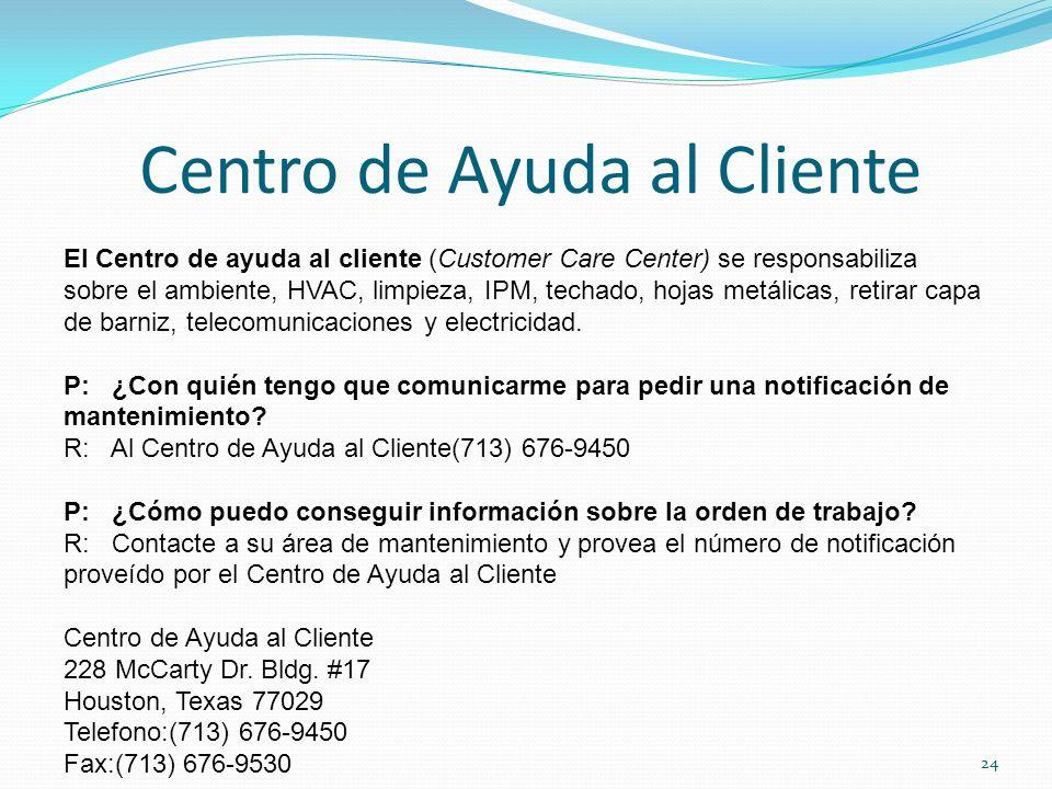 Centro de Ayuda al Cliente El Centro de ayuda al cliente (Customer Care Center) se responsabiliza sobre el ambiente, HVAC, limpieza, IPM, techado, hoj