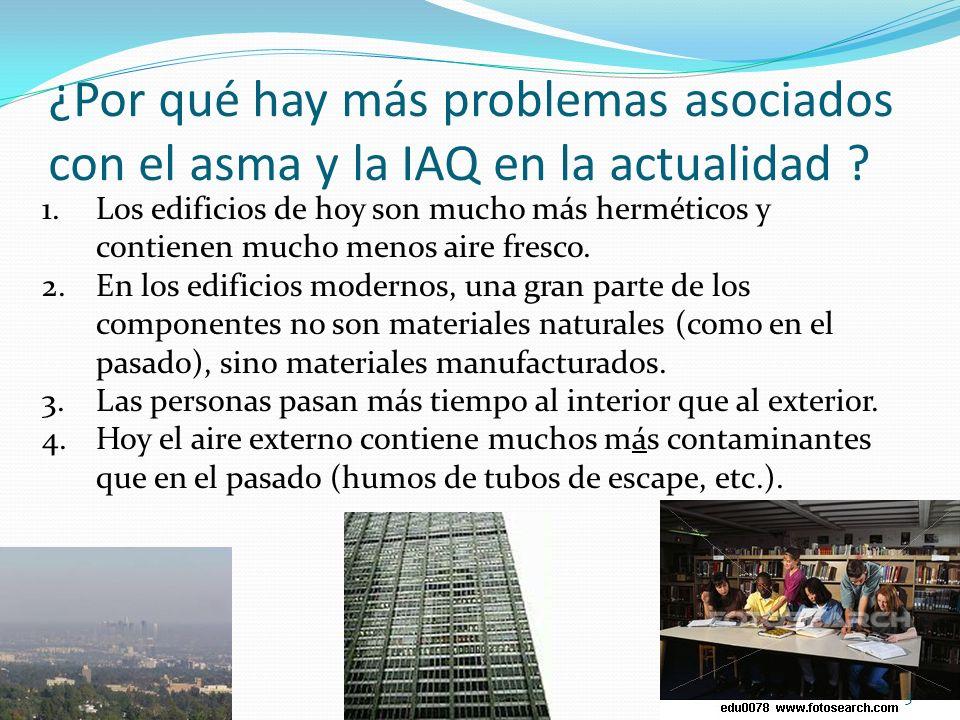 ¿Por qué hay más problemas asociados con el asma y la IAQ en la actualidad ? 1.Los edificios de hoy son mucho más herméticos y contienen mucho menos a