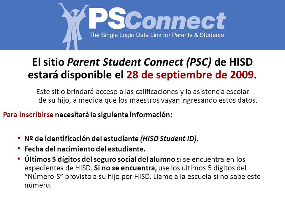 El sitio Parent Student Connect (PSC) de HISD estará disponible el 28 de septiembre de 2009. Este sitio brindará acceso a las calificaciones y la asis