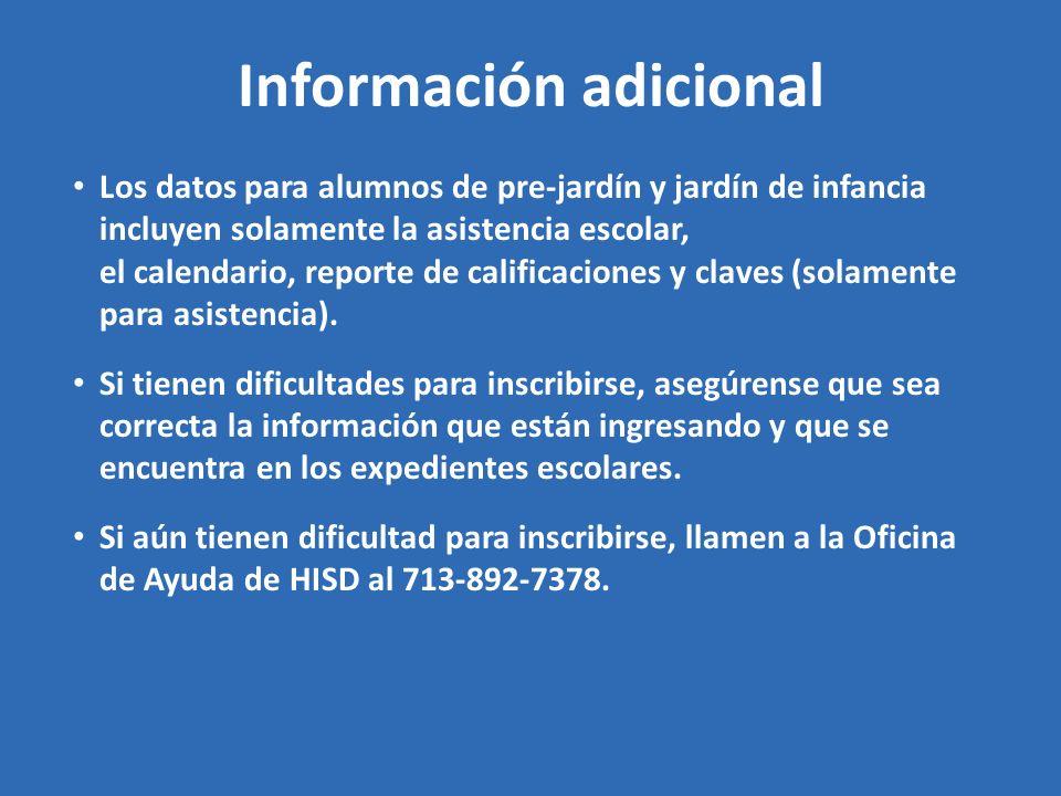 Información adicional Los datos para alumnos de pre-jardín y jardín de infancia incluyen solamente la asistencia escolar, el calendario, reporte de calificaciones y claves (solamente para asistencia).