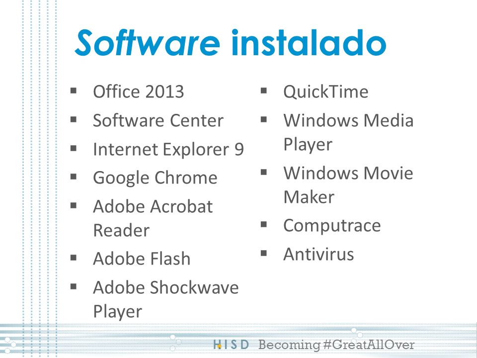 HISD Becoming #GreatAllOver Office 2013 Software Center Internet Explorer 9 Google Chrome Adobe Acrobat Reader Adobe Flash Adobe Shockwave Player Quic