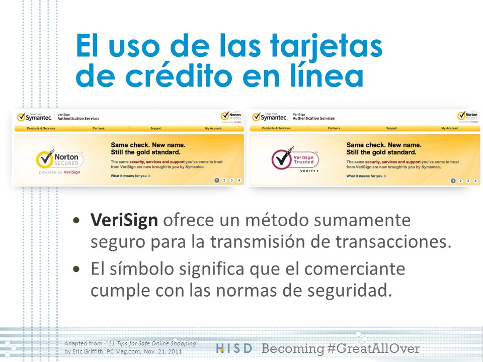 HISD Becoming #GreatAllOver El uso de las tarjetas de crédito en línea Adapted from: 11 Tips for Safe Online Shopping by Eric Griffith, PC Mag.com, No