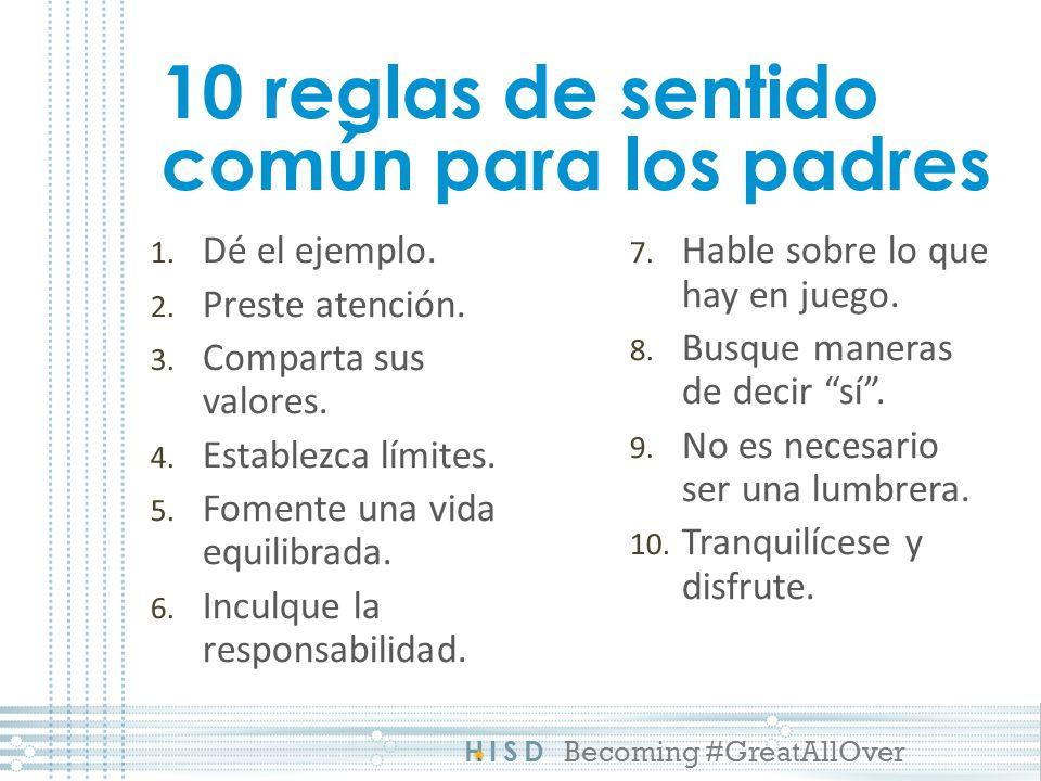HISD Becoming #GreatAllOver 10 reglas de sentido común para los padres 1.