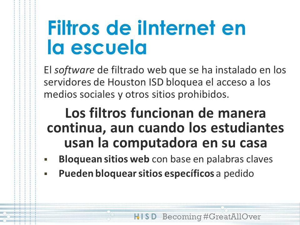 HISD Becoming #GreatAllOver Filtros de iInternet en la escuela El software de filtrado web que se ha instalado en los servidores de Houston ISD bloquea el acceso a los medios sociales y otros sitios prohibidos.