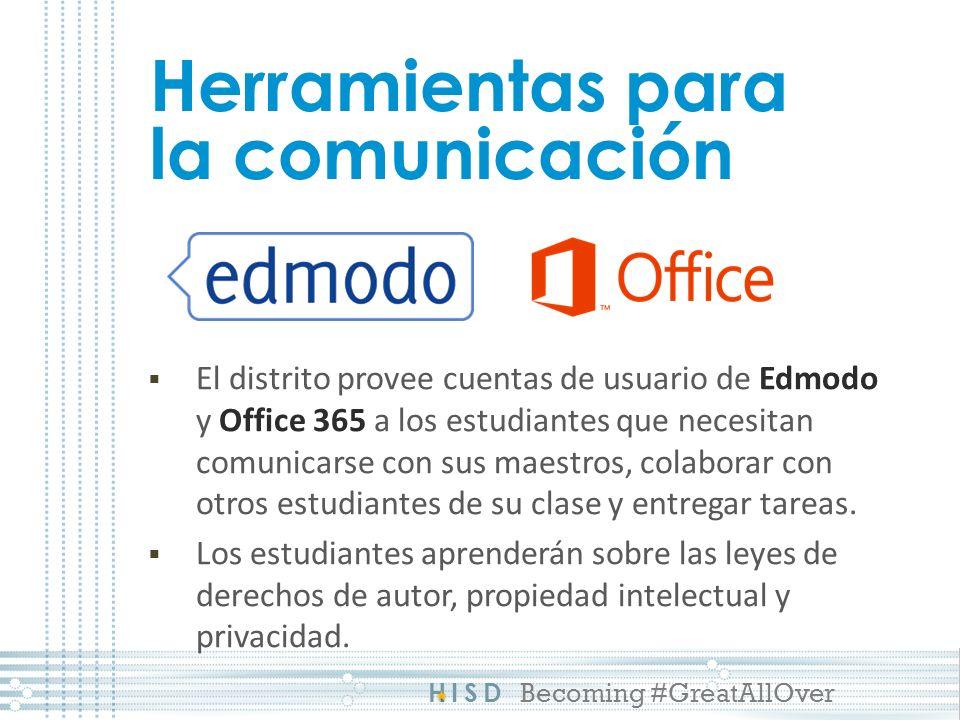 HISD Becoming #GreatAllOver Herramientas para la comunicación El distrito provee cuentas de usuario de Edmodo y Office 365 a los estudiantes que necesitan comunicarse con sus maestros, colaborar con otros estudiantes de su clase y entregar tareas.