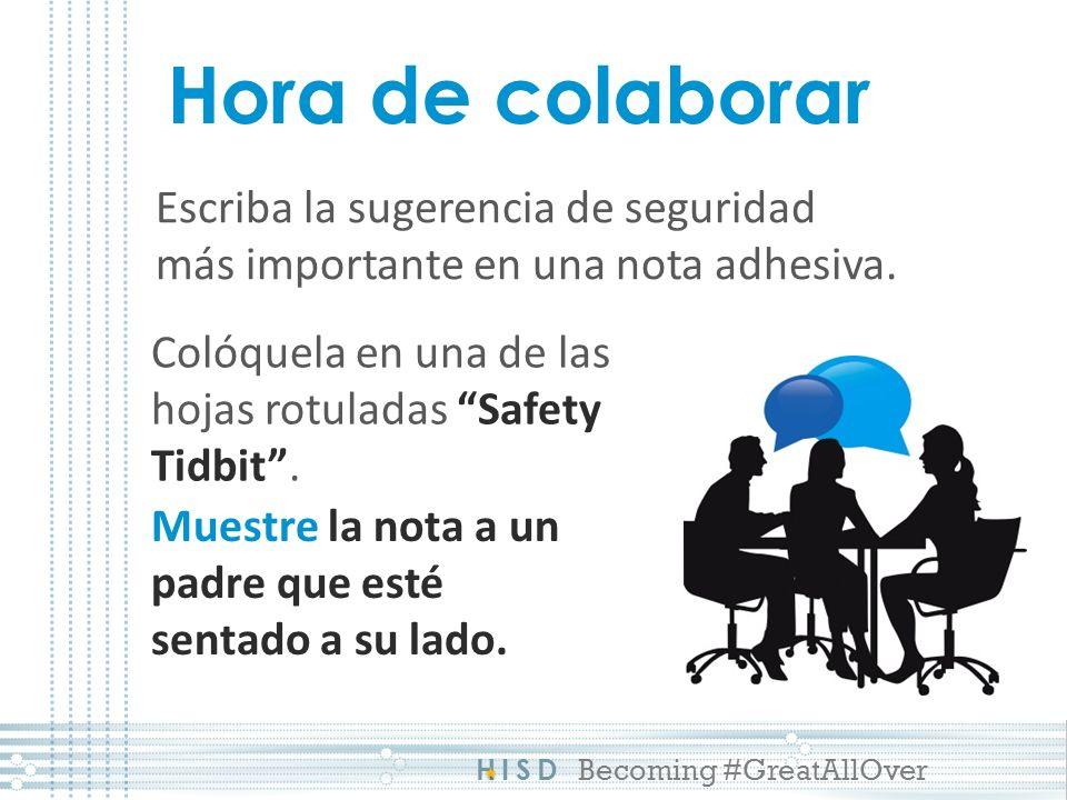 HISD Becoming #GreatAllOver Hora de colaborar Escriba la sugerencia de seguridad más importante en una nota adhesiva.
