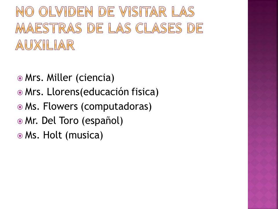 Mrs. Miller (ciencia) Mrs. Llorens(educación fisica) Ms.