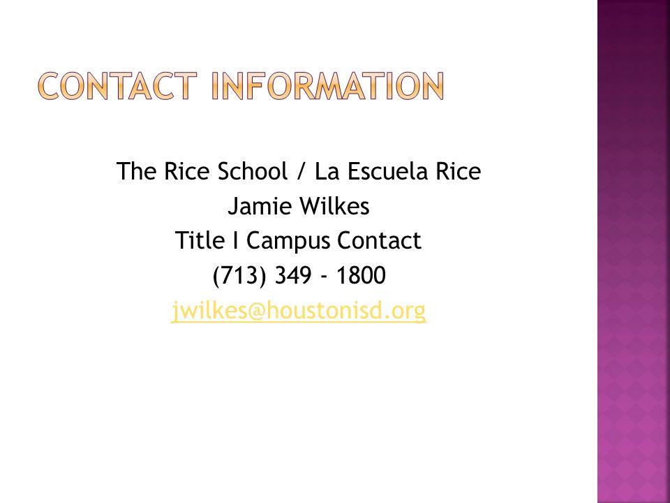 The Rice School / La Escuela Rice Jamie Wilkes Title I Campus Contact (713) 349 - 1800 jwilkes@houstonisd.org
