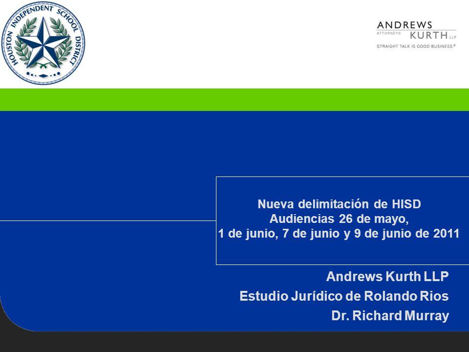 Nueva delimitación de HISD Audiencias 26 de mayo, 1 de junio, 7 de junio y 9 de junio de 2011 Andrews Kurth LLP Estudio Jurídico de Rolando Rios Dr.