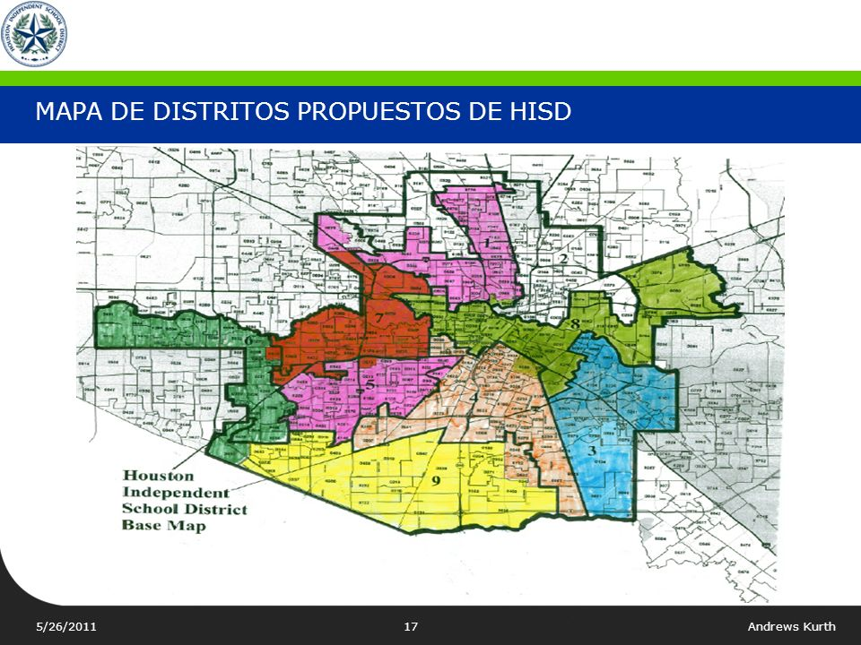 5/26/2011Andrews Kurth16 MAPAS DE DISTRITOS EXISTENTES DE HISD