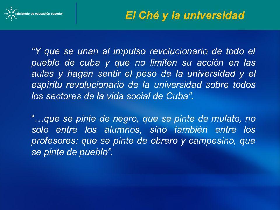 El Ché y la universidad Y que se unan al impulso revolucionario de todo el pueblo de cuba y que no limiten su acción en las aulas y hagan sentir el pe