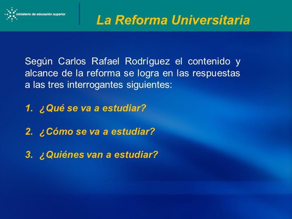 La Reforma Universitaria Según Carlos Rafael Rodríguez el contenido y alcance de la reforma se logra en las respuestas a las tres interrogantes siguie