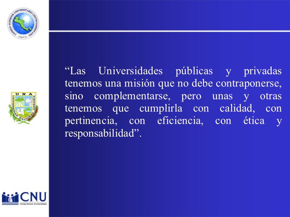 Las Universidades públicas y privadas tenemos una misión que no debe contraponerse, sino complementarse, pero unas y otras tenemos que cumplirla con calidad, con pertinencia, con eficiencia, con ética y responsabilidad.