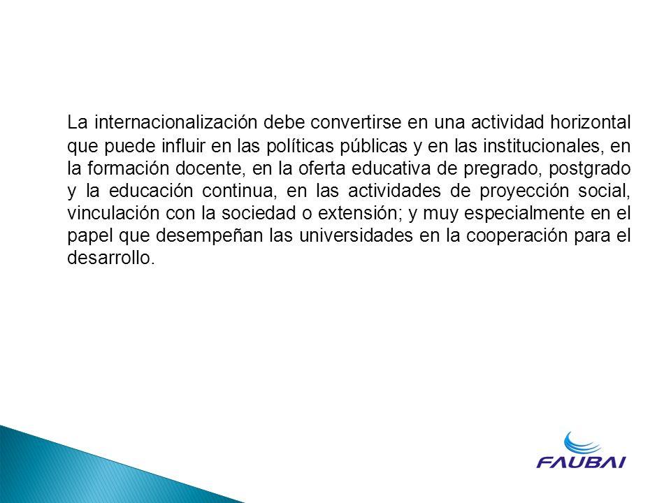 La internacionalización debe convertirse en una actividad horizontal que puede influir en las políticas públicas y en las institucionales, en la forma