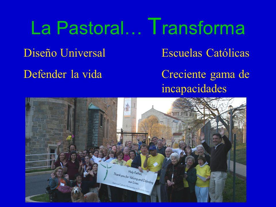 La Pastoral… T ransforma Diseño UniversalEscuelas Católicas Defender la vidaCreciente gama de incapacidades