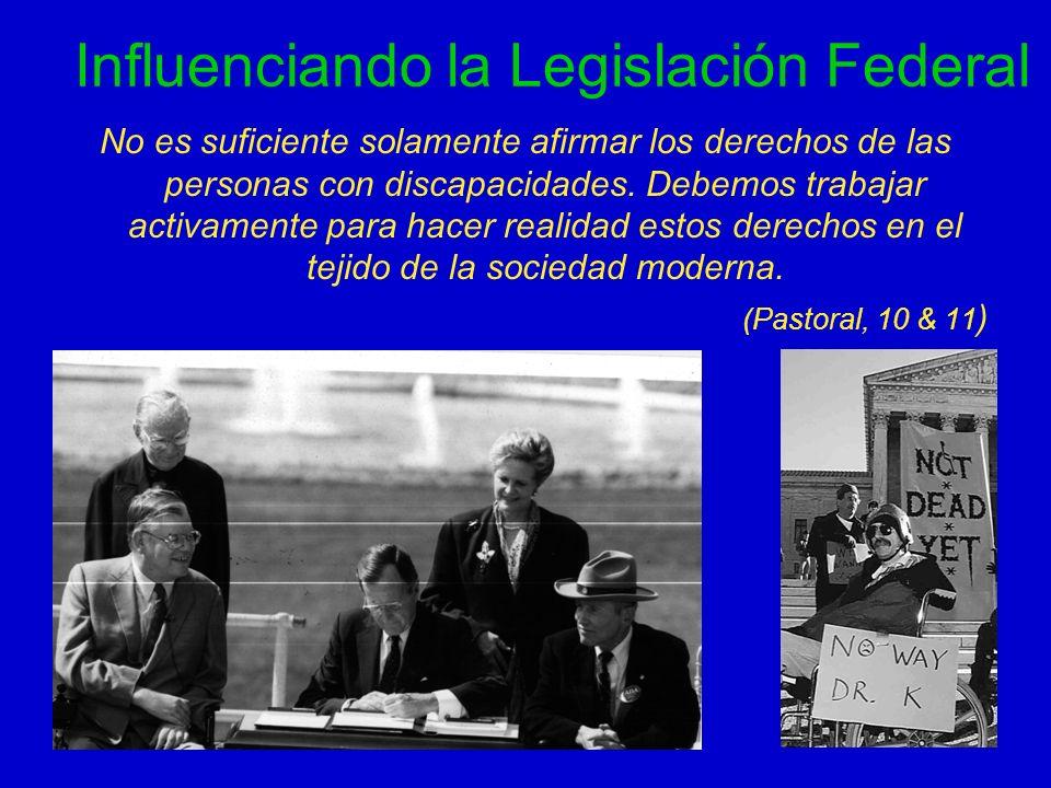 Influenciando la Legislación Federal No es suficiente solamente afirmar los derechos de las personas con discapacidades. Debemos trabajar activamente