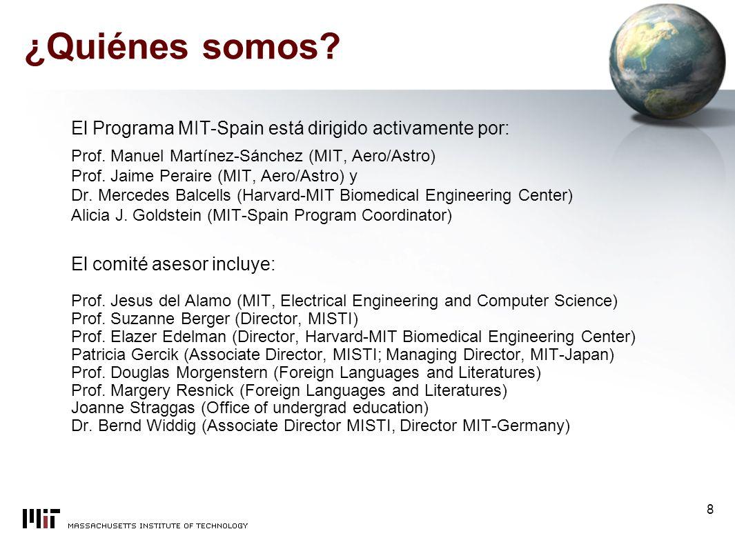 8 ¿Quiénes somos. El Programa MIT-Spain está dirigido activamente por: Prof.