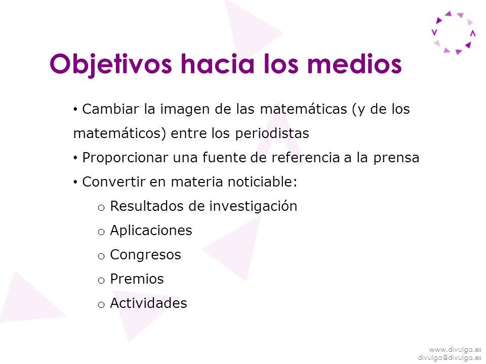 www.divulga.es divulga@divulga.es Objetivos hacia los medios Cambiar la imagen de las matemáticas (y de los matemáticos) entre los periodistas Proporc