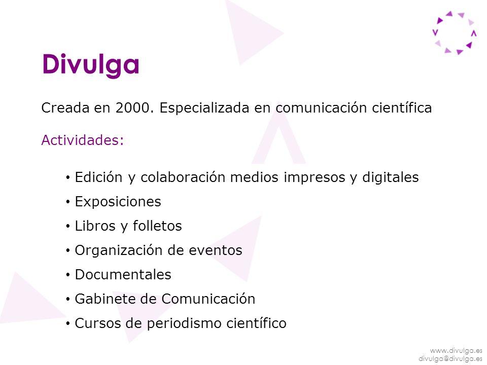 www.divulga.es divulga@divulga.es Divulga Creada en 2000. Especializada en comunicación científica Actividades: Edición y colaboración medios impresos