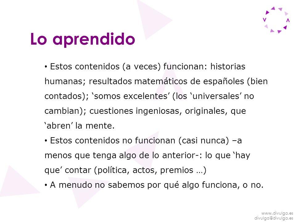 www.divulga.es divulga@divulga.es Lo aprendido Estos contenidos (a veces) funcionan: historias humanas; resultados matemáticos de españoles (bien cont