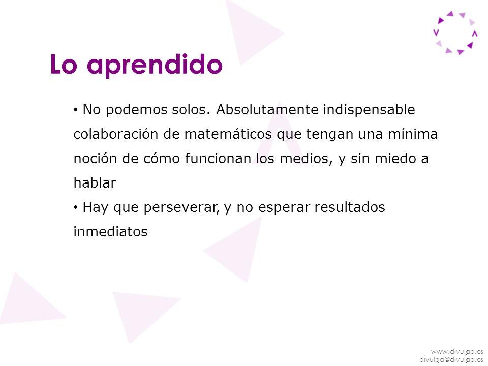 www.divulga.es divulga@divulga.es Lo aprendido No podemos solos. Absolutamente indispensable colaboración de matemáticos que tengan una mínima noción