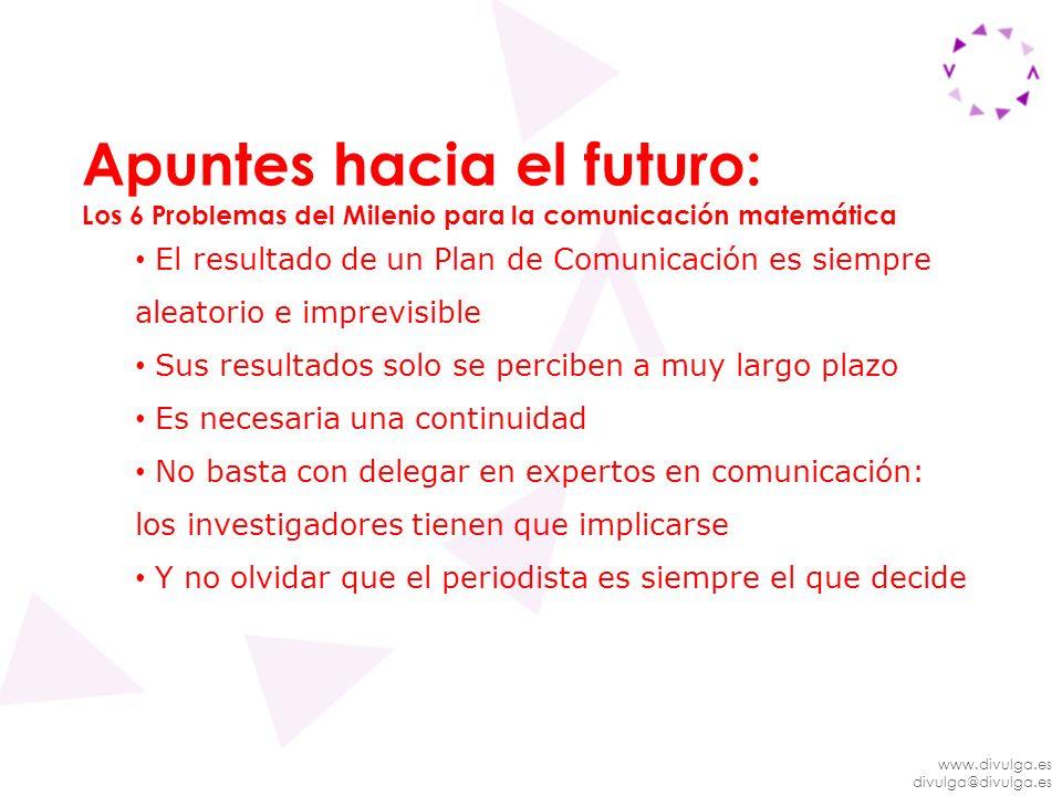 www.divulga.es divulga@divulga.es Apuntes hacia el futuro: Los 6 Problemas del Milenio para la comunicación matemática El resultado de un Plan de Comu