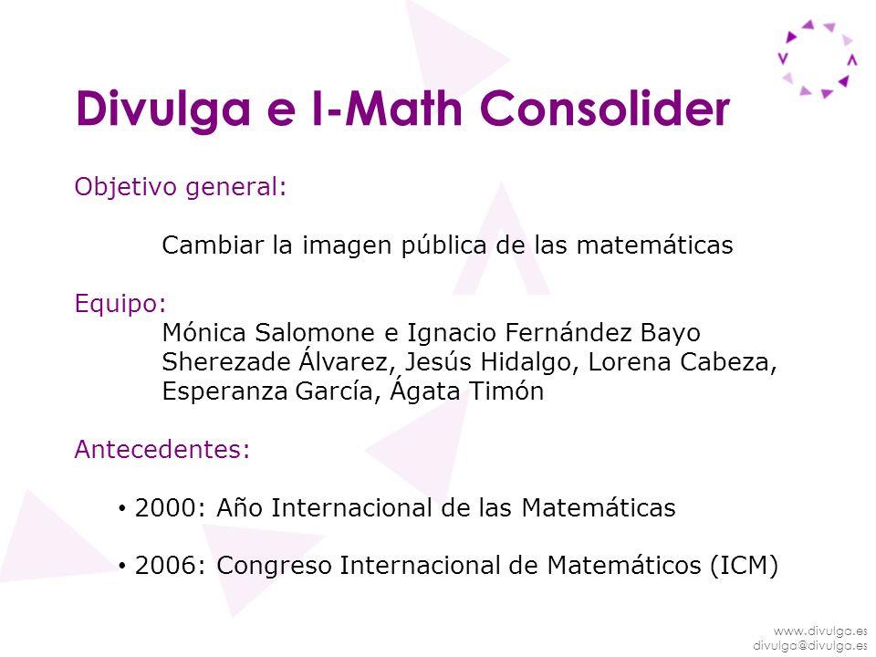 www.divulga.es divulga@divulga.es Divulga e I-Math Consolider Objetivo general: Cambiar la imagen pública de las matemáticas Equipo: Mónica Salomone e