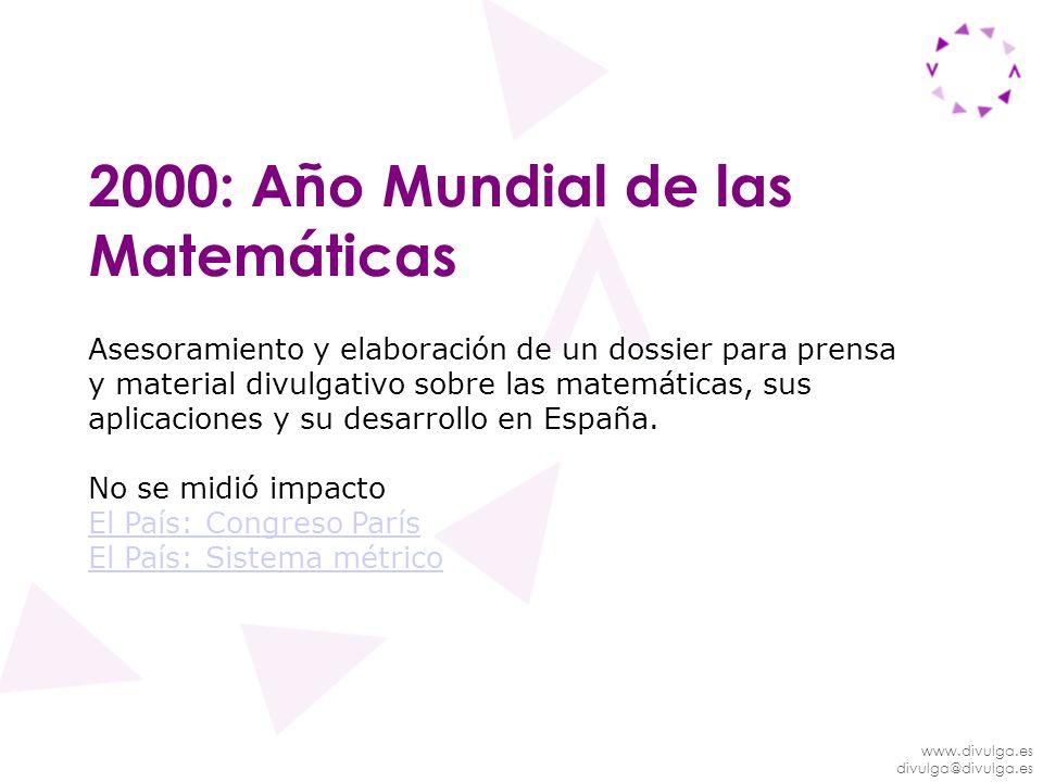 www.divulga.es divulga@divulga.es 2000: Año Mundial de las Matemáticas Asesoramiento y elaboración de un dossier para prensa y material divulgativo so