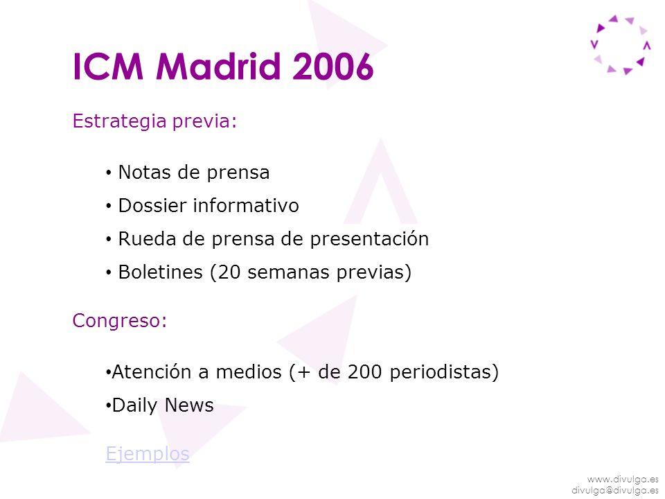 www.divulga.es divulga@divulga.es ICM Madrid 2006 Estrategia previa: Notas de prensa Dossier informativo Rueda de prensa de presentación Boletines (20