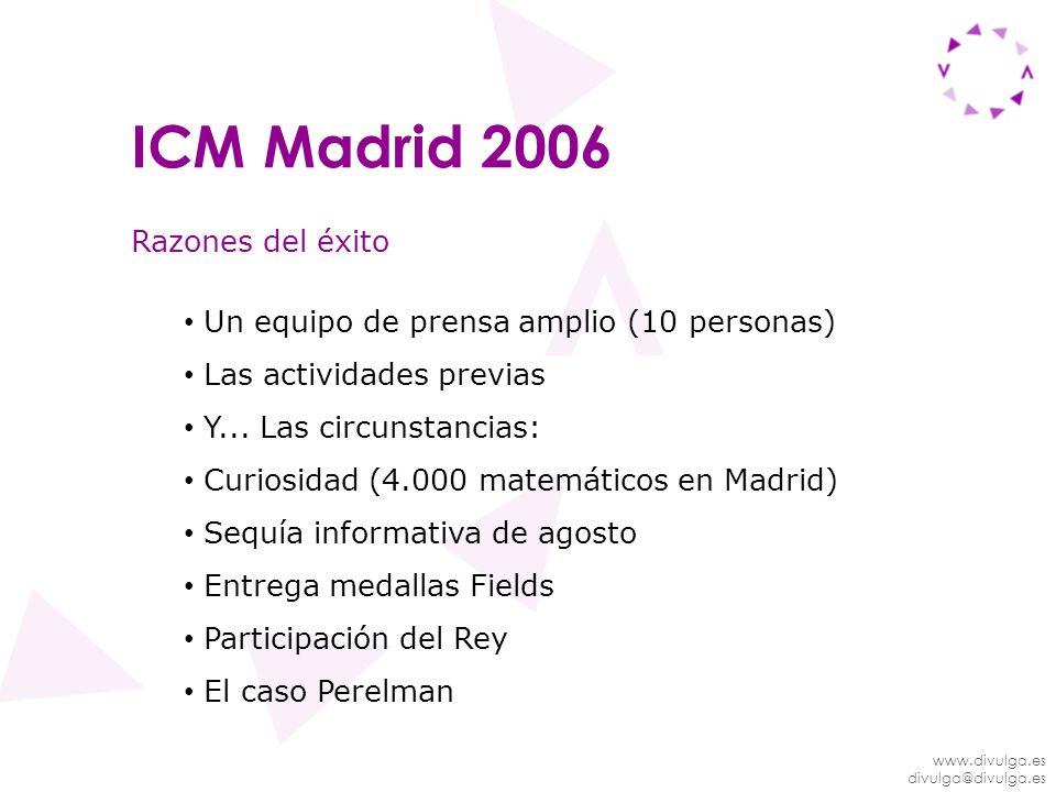 www.divulga.es divulga@divulga.es ICM Madrid 2006 Razones del éxito Un equipo de prensa amplio (10 personas) Las actividades previas Y... Las circunst