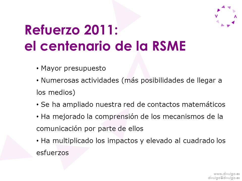 www.divulga.es divulga@divulga.es Refuerzo 2011: el centenario de la RSME Mayor presupuesto Numerosas actividades (más posibilidades de llegar a los m