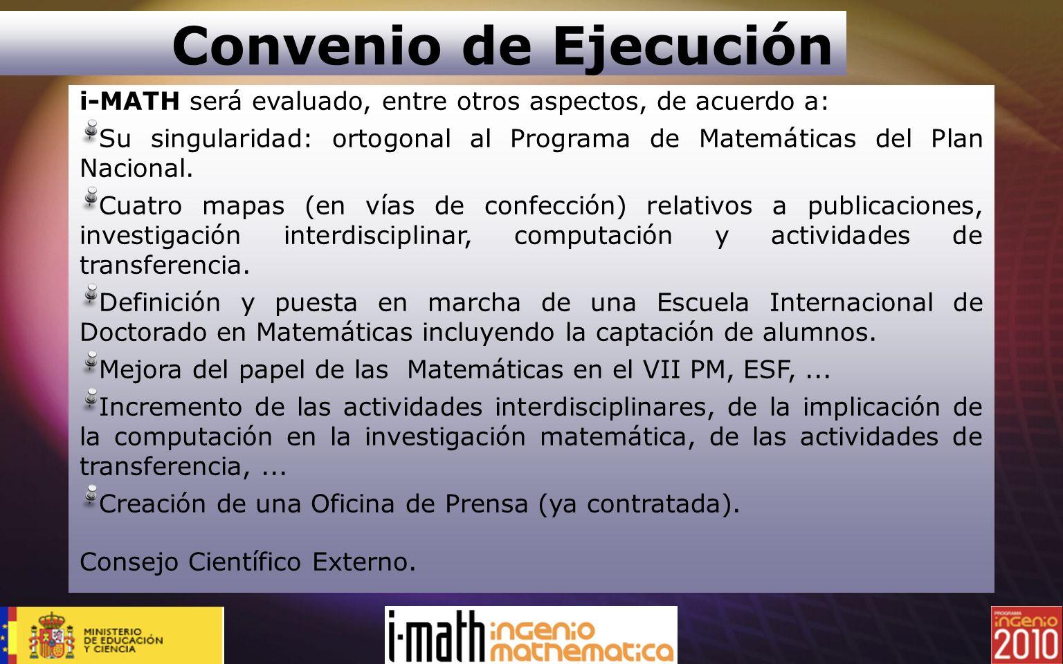 i-MATH será evaluado, entre otros aspectos, de acuerdo a: Su singularidad: ortogonal al Programa de Matemáticas del Plan Nacional. Cuatro mapas (en ví