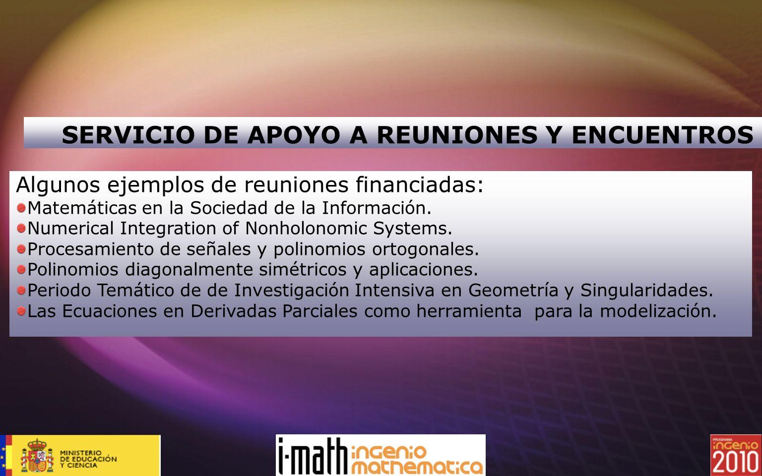 SERVICIO DE APOYO A REUNIONES Y ENCUENTROS Algunos ejemplos de reuniones financiadas: Matemáticas en la Sociedad de la Información. Numerical Integrat
