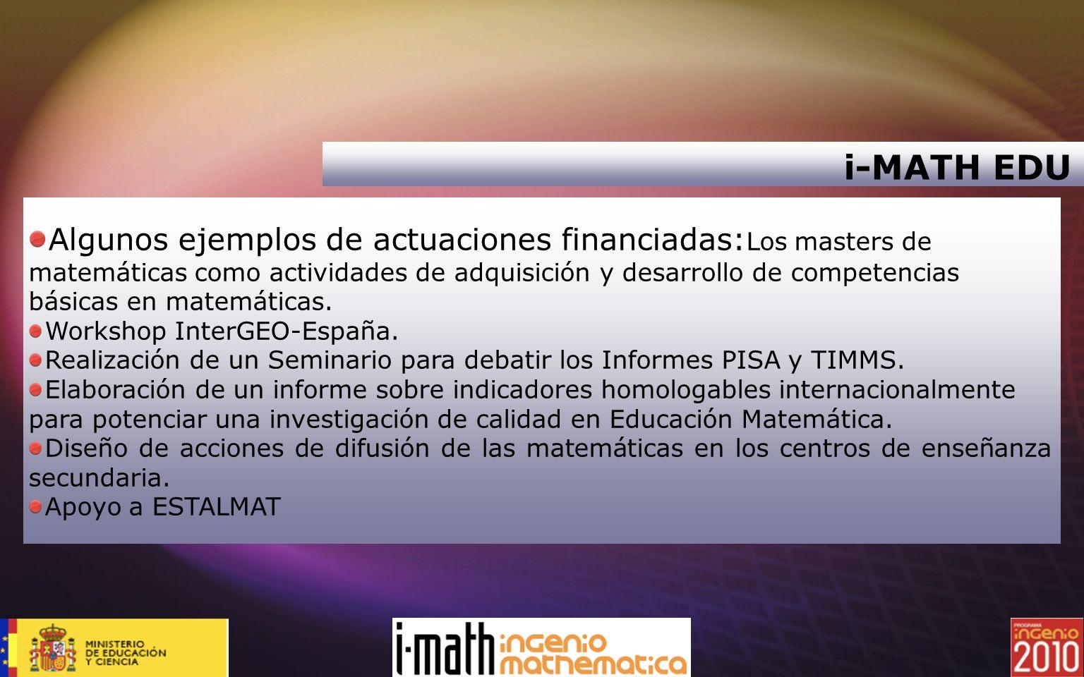 i-MATH EDU Algunos ejemplos de actuaciones financiadas: Los masters de matemáticas como actividades de adquisición y desarrollo de competencias básica