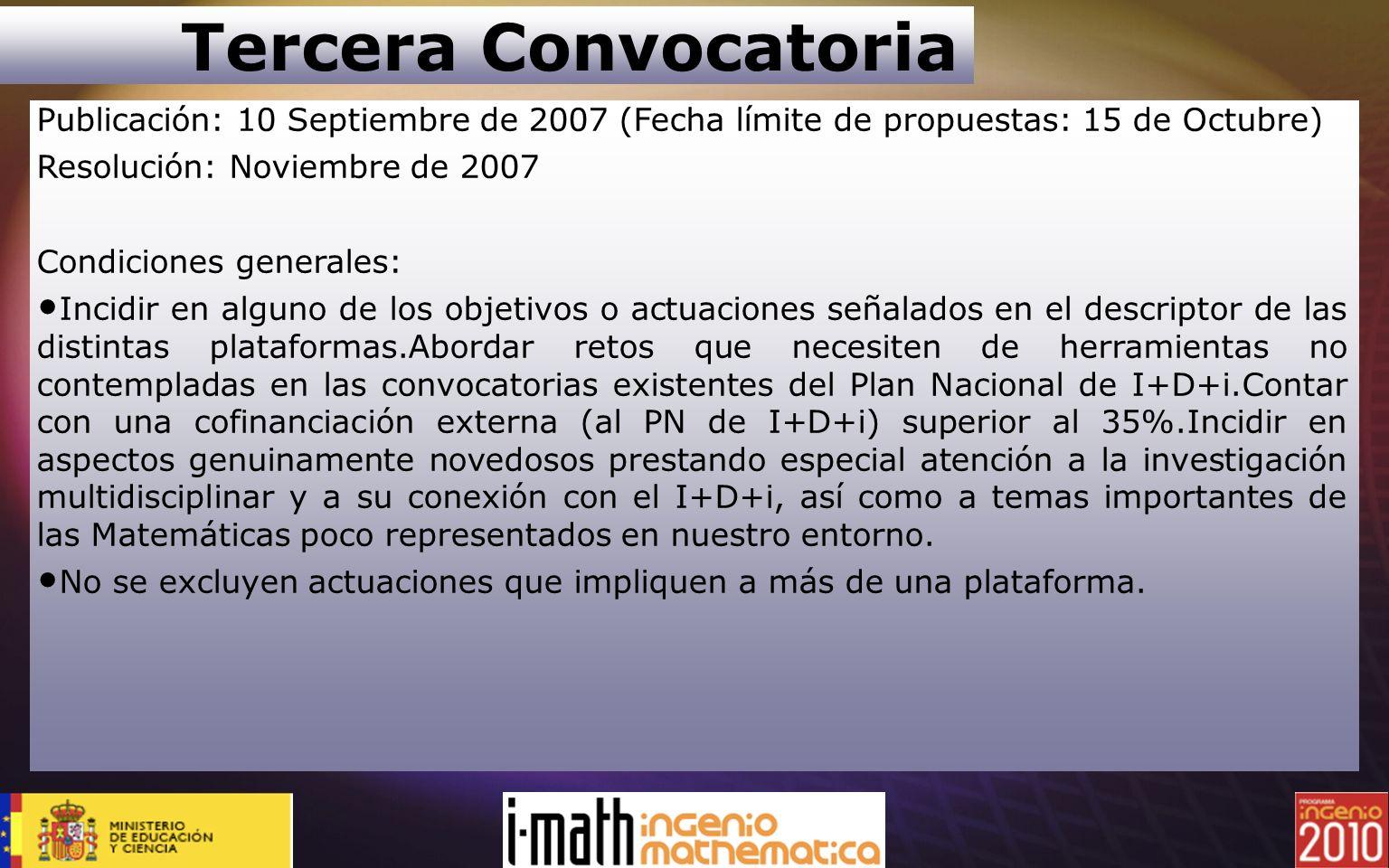 Tercera Convocatoria Publicación: 10 Septiembre de 2007 (Fecha límite de propuestas: 15 de Octubre) Resolución: Noviembre de 2007 Condiciones generale