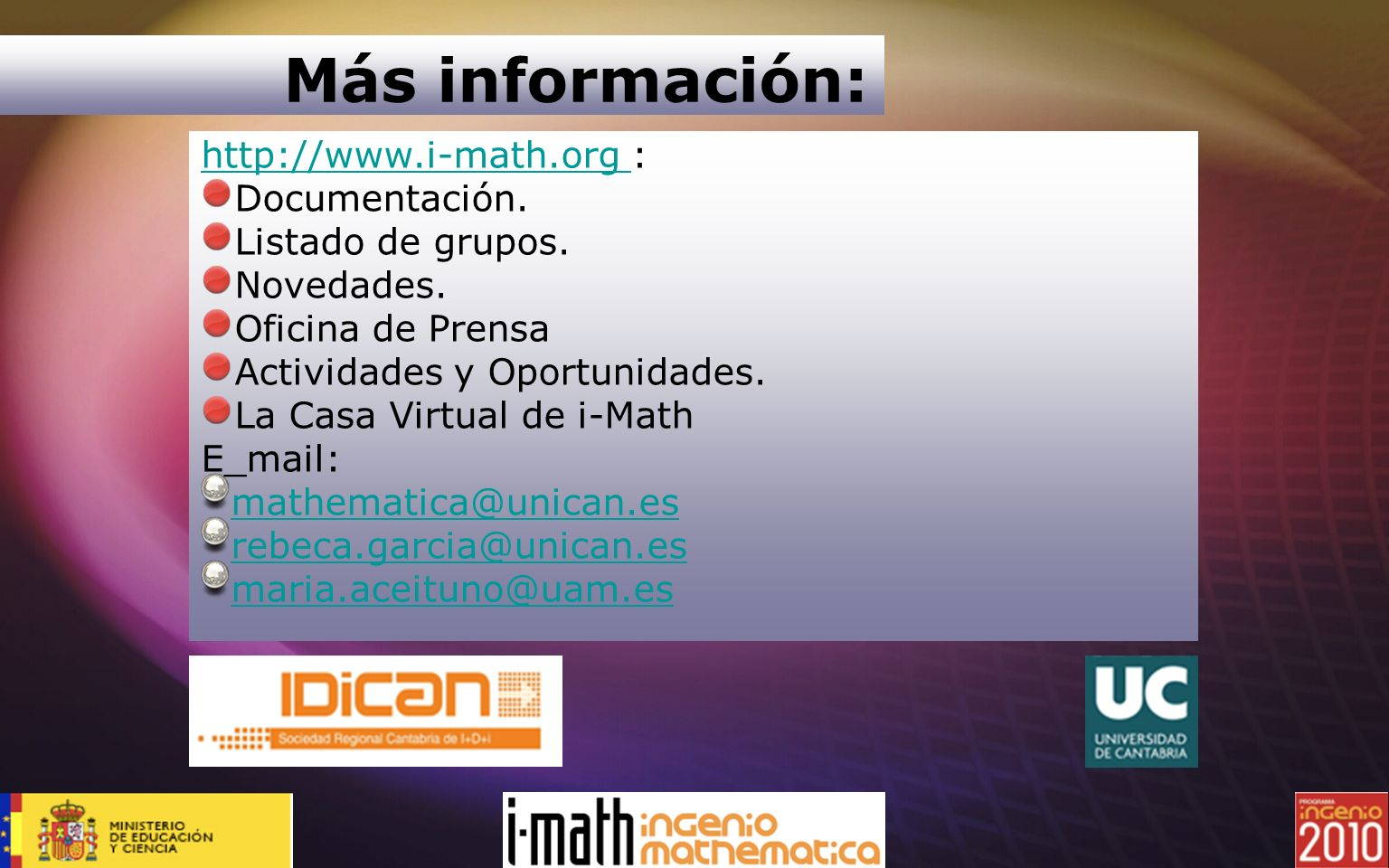 Más información: http://www.i-math.org http://www.i-math.org : Documentación. Listado de grupos. Novedades. Oficina de Prensa Actividades y Oportunida