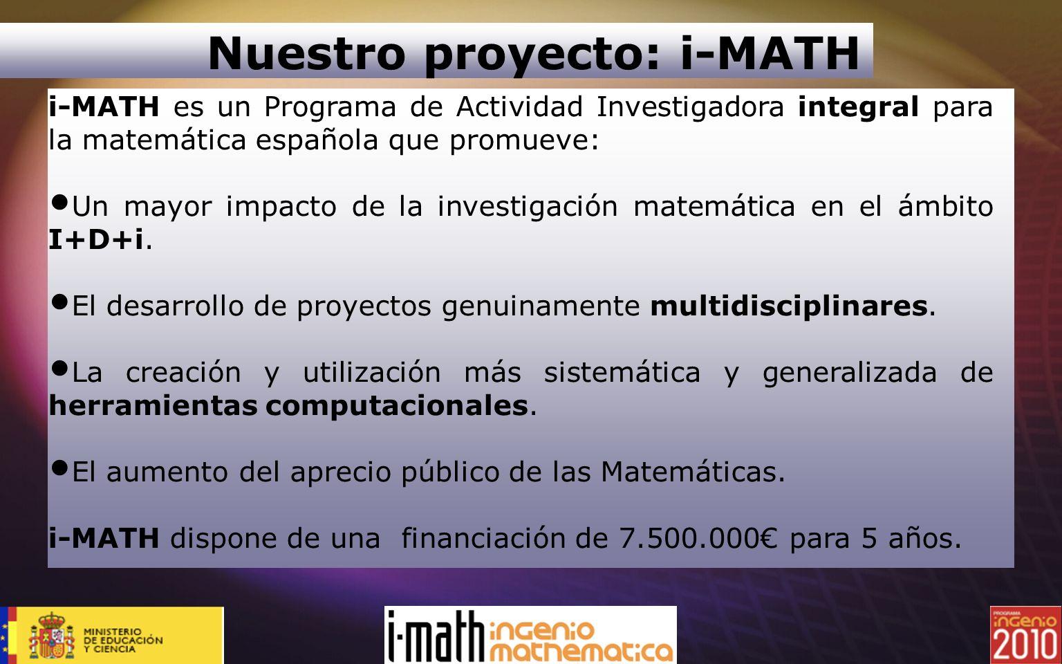 Nuestro proyecto: i-MATH i-MATH es un Programa de Actividad Investigadora integral para la matemática española que promueve: Un mayor impacto de la in
