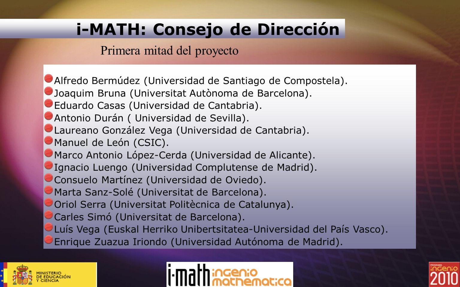 i-MATH: Consejo de Dirección Alfredo Bermúdez (Universidad de Santiago de Compostela). Joaquim Bruna (Universitat Autònoma de Barcelona). Eduardo Casa