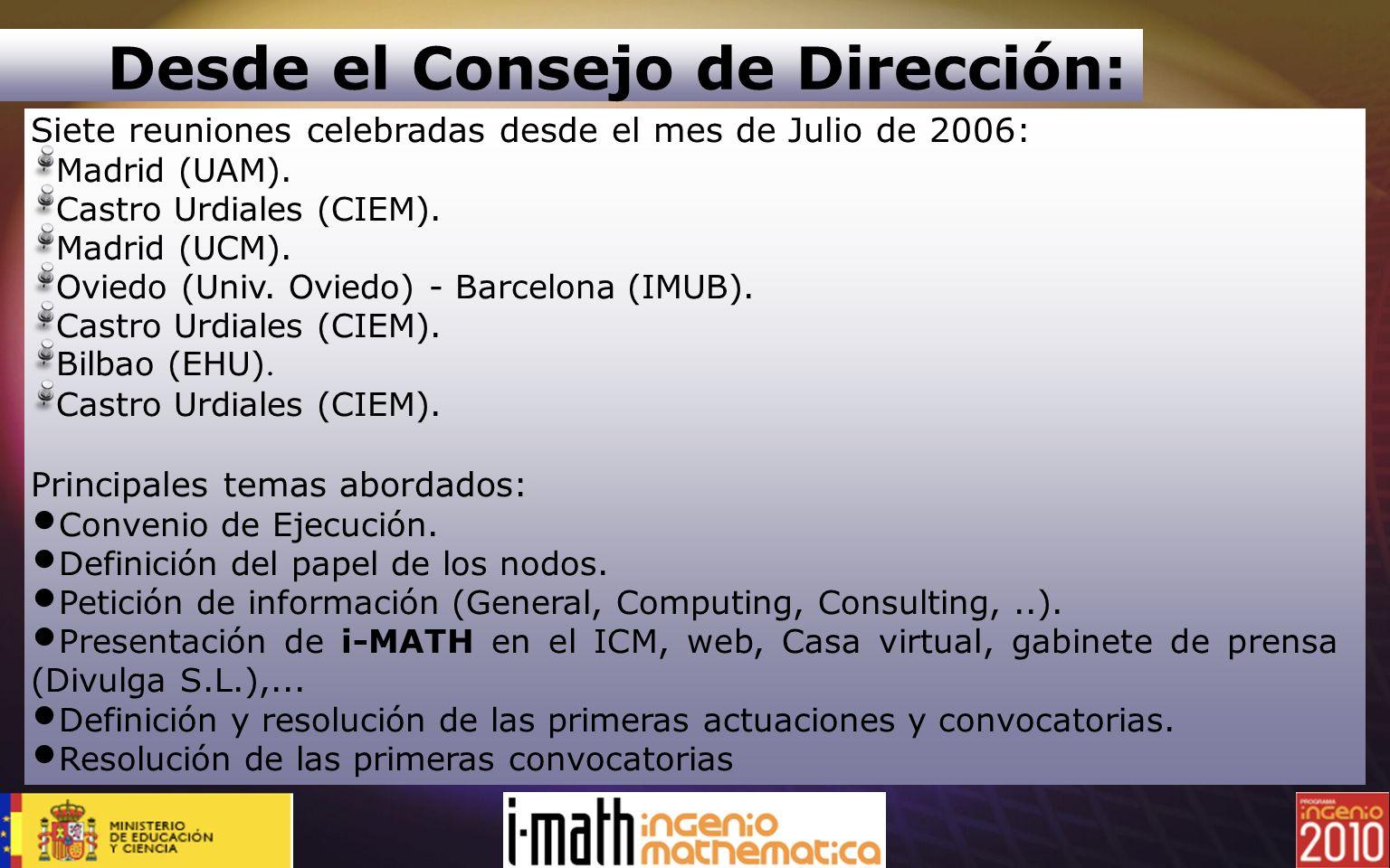Desde el Consejo de Dirección: Siete reuniones celebradas desde el mes de Julio de 2006: Madrid (UAM). Castro Urdiales (CIEM). Madrid (UCM). Oviedo (U