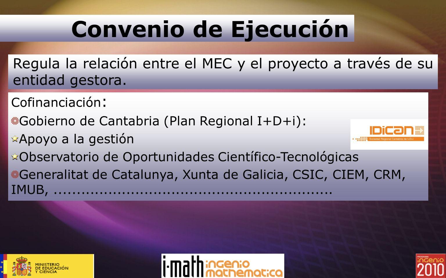 Convenio de Ejecución Regula la relación entre el MEC y el proyecto a través de su entidad gestora. Cofinanciación : Gobierno de Cantabria (Plan Regio