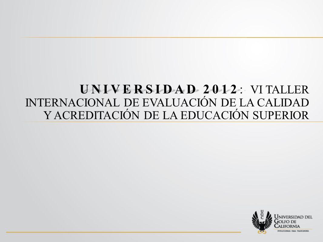 UNIVERSIDAD 2012: UNIVERSIDAD 2012: VI TALLER INTERNACIONAL DE EVALUACIÓN DE LA CALIDAD Y ACREDITACIÓN DE LA EDUCACIÓN SUPERIOR
