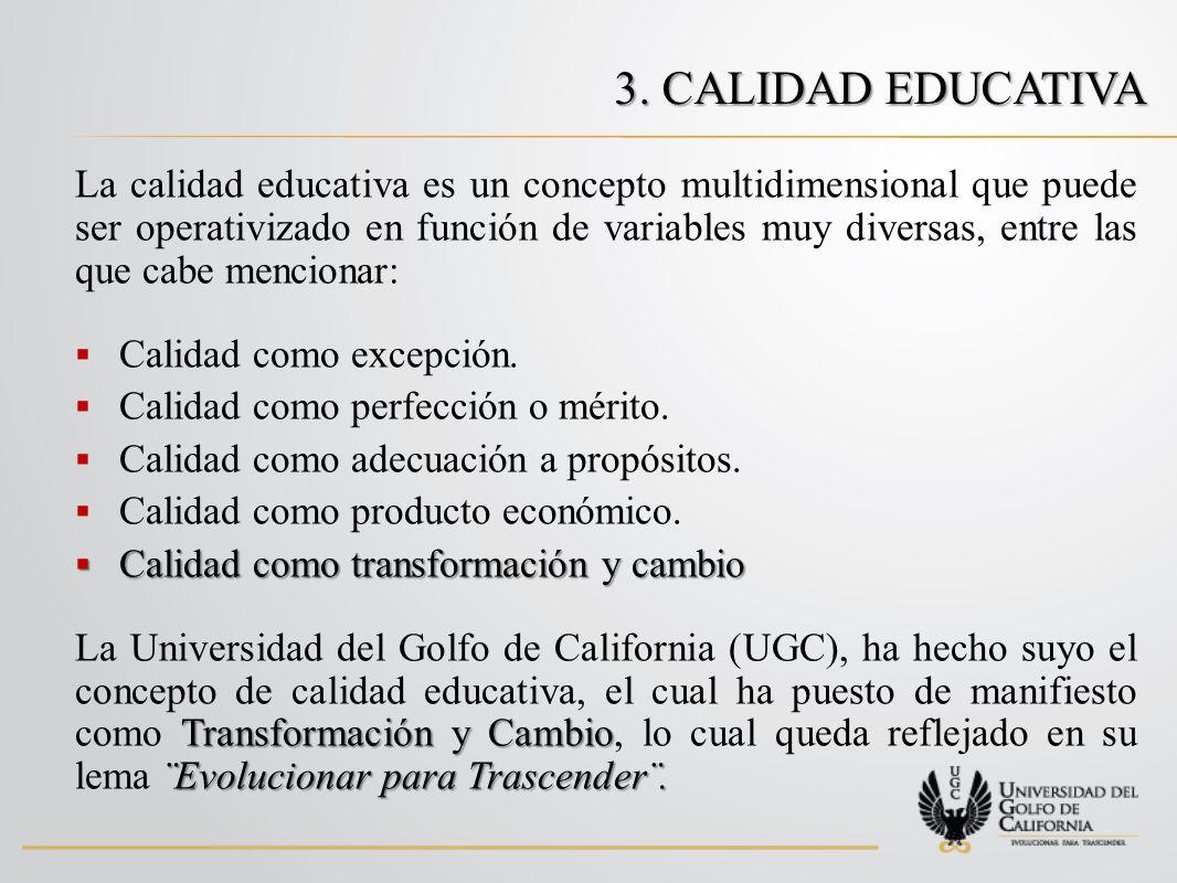 3. CALIDAD EDUCATIVA La calidad educativa es un concepto multidimensional que puede ser operativizado en función de variables muy diversas, entre las