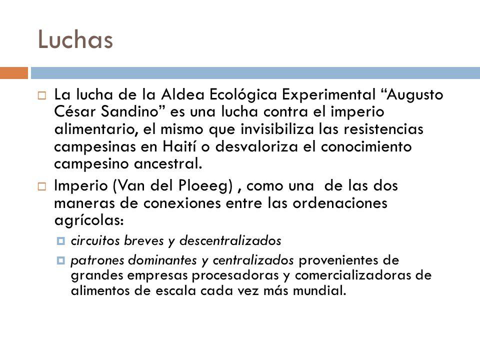 Luchas La lucha de la Aldea Ecológica Experimental Augusto César Sandino es una lucha contra el imperio alimentario, el mismo que invisibiliza las res