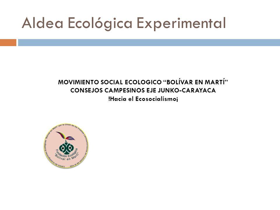 Aldea Ecológica Experimental MOVIMIENTO SOCIAL ECOLOGICO BOLÍVAR EN MARTÍ CONSEJOS CAMPESINOS EJE JUNKO-CARAYACA !Hacia el Ecosocialismo¡